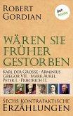 Wären sie früher gestorben ... Band 3: Karl der Große, Arminius, Gregor VII, Mark Aurel, Peter I., Friedrich II. (eBook, ePUB)