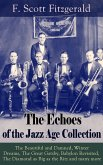 The Echoes of the Jazz Age Collection: The Beautiful and Damned, Winter Dreams, The Great Gatsby, Babylon Revisited, The Diamond as Big as the Ritz and many more (eBook, ePUB)