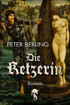 Die Ketzerin (eBook, ePUB) - Berling, Peter