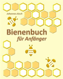 Bienenbuch für Anfänger (eBook, ePUB) - Aisch, Johannes
