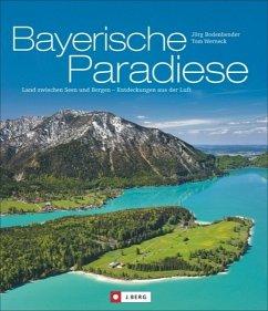 Bayerische Paradiese - Bodenbender, Jörg; Werneck, Tom