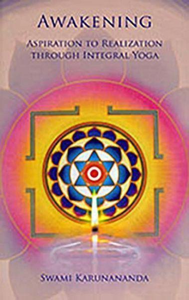 Awakening: Aspiration to Realization Through Integral Yoga
