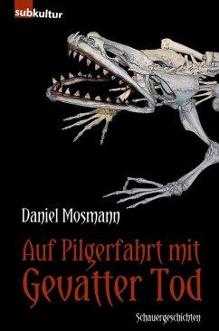 Auf Pilgerfahrt mit Gevatter Tod (eBook, ePUB) - Mosmann, Daniel