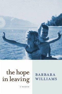 The Hope in Leaving: A Memoir - Williams, Barbara