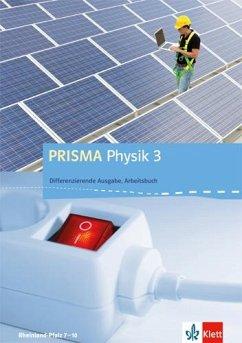 PRISMA Physik. Differenzierende Ausgabe für Rheinland-Pfalz. Arbeitsbuch 3. 9.-10. Schuljahr