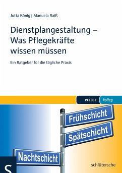 Dienstplangestaltung - Was Pflegekräfte wissen müssen (eBook, PDF) - König, Jutta; Raiß, Manuela