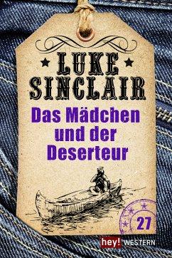 Das Mädchen und der Deserteur / Luke Sinclair Western Bd.27 (eBook, ePUB) - Sinclair, Luke