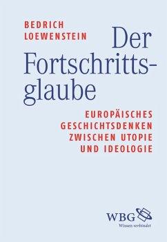 Der Fortschrittsglaube (eBook, ePUB) - Loewenstein, Werner Bedrich