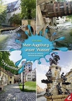 Mein Augsburg - unser Wasser - Wißner, Bernd