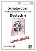 Schulproben von bayerischen Grundschulen - Deutsch 4 mit ausführlichen Lösungen nach Lehrplan PLUS