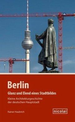 Berlin - Glanz und Elend eines Stadtbildes - Haubrich, Rainer