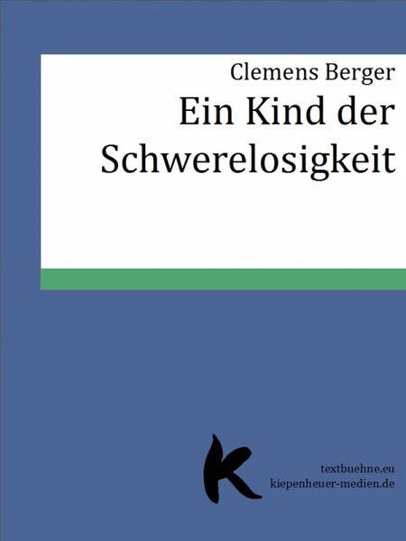 EIN KIND DER SCHWERELOSIGKEIT (eBook, ePUB) - Berger, Clemens