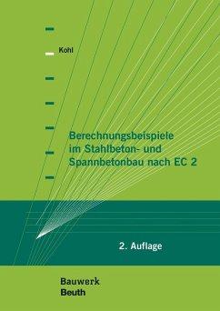 Berechnungsbeispiele im Stahlbeton- und Spannbetonbau nach EC 2 - Kohl, Matthias