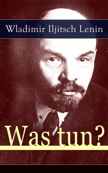 Was tun? (eBook, ePUB) von Wladimir Iljitsch Lenin - Portofrei bei ...