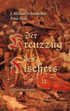 Der Kreuzzug des Fischers (eBook, ePUB) - Schumacher, J. Michael; Hein, Peter