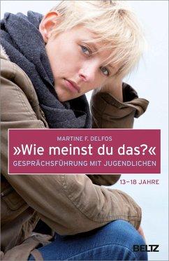 »Wie meinst du das?« Gesprächsführung mit Jugendlichen (eBook, PDF) - Delfos, Martine F.