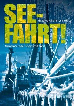 Seefahrt! Abenteuer in der Trampschifffahrt - Synold, Friedrich H.