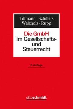 Die GmbH im Gesellschafts- und Steuerrecht - Rupp, Christoph; Schiffers, Joachim; Wälzholz, Eckhard; Recnik, Gabriel