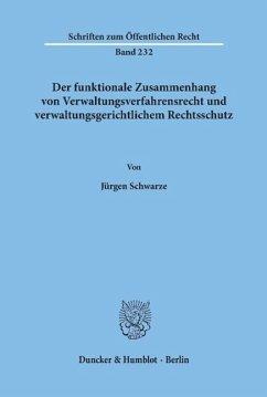 Der funktionale Zusammenhang von Verwaltungsverfahrensrecht und verwaltungsgerichtlichem Rechtsschutz - Schwarze, Jürgen