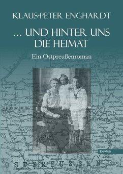 ... und hinter uns die Heimat (eBook, ePUB) - Enghardt, Klaus-Peter