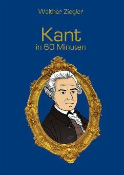Kant in 60 Minuten - Ziegler, Walther