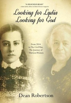 Looking for Lydia; Looking for God: From 2014 to The Civil War, The Journey of Thirteen Women