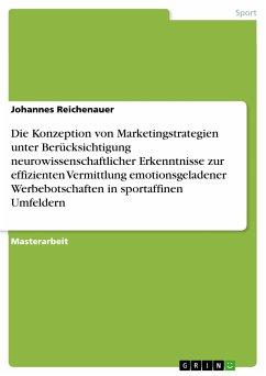Die Konzeption von Marketingstrategien unter Berücksichtigung neurowissenschaftlicher Erkenntnisse zur effizienten Vermittlung emotionsgeladener Werbebotschaften in sportaffinen Umfeldern (eBook, PDF)
