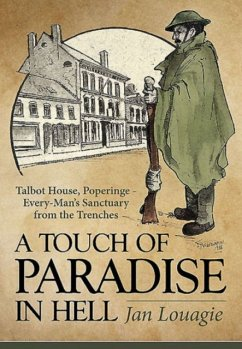 A Touch of Paradise in Hell: Talbot House, Poperinge - Every-Man's Sanctuary from the Trenches - Louagie, Jan