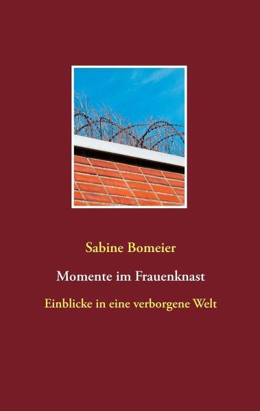 Momente im Frauenknast - Bomeier, Sabine