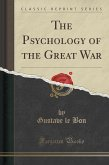 The Psychology of the Great War (Classic Reprint)