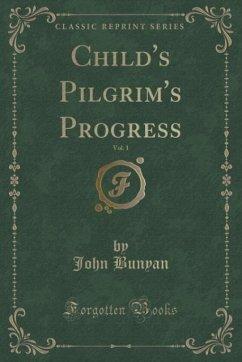 Child's Pilgrim's Progress, Vol. 1 (Classic Reprint)