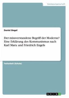 Der missverstandene Begriff der Moderne? Eine Erklärung des Kommunismus nach Karl Marx und Friedrich Engels