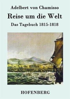 Reise um die Welt - Adelbert Von Chamisso