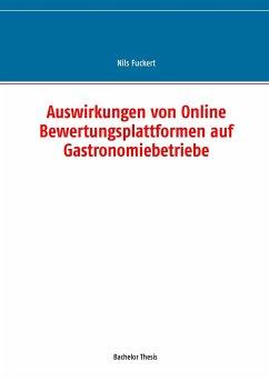 Auswirkungen von Online Bewertungsplattformen auf Gastronomiebetriebe - Fuckert, Nils