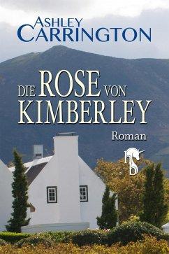 Die Rose von Kimberley (eBook, ePUB) - Carrington, Ashley