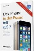 Das iPhone in der Praxis mit iOS 7 (Mängelexemplar)