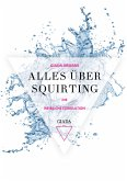 Alles über Squirting (eBook, ePUB)