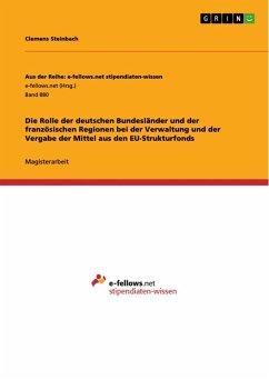 Die Rolle der deutschen Bundesländer und der französischen Regionen bei der Verwaltung und der Vergabe der Mittel aus den EU-Strukturfonds (eBook, ePUB)