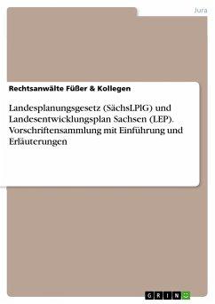 Landesplanungsgesetz (SächsLPlG) und Landesentwicklungsplan Sachsen (LEP). Vorschriftensammlung mit Einführung und Erläuterungen
