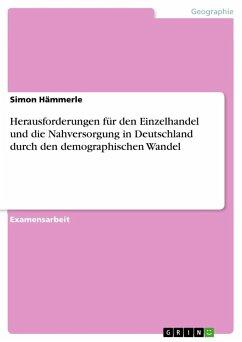 Herausforderungen für den Einzelhandel und die Nahversorgung in Deutschland durch den demographischen Wandel