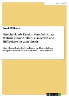 Griechenlands Exodus. Vom Beitritt zur Währungsunion, über Finanzcrash und Hilfspakete bis zum Grexit - Wilkens, Frank