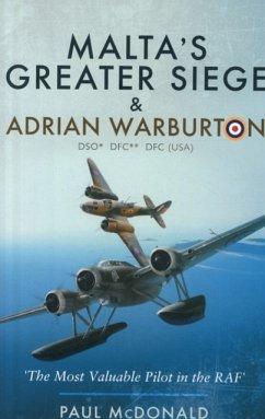 Malta's Greater Siege: & Adrian Warburton Dso* Dfc** Dfc (Usa) - McDonald, Paul