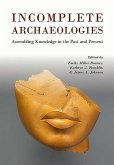 Incomplete Archaeologies: Knowledge in the Past and Present