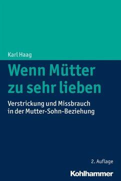 Wenn Mütter zu sehr lieben (eBook, ePUB) - Haag, Karl