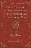 The Adventures of Tom Sawyer and the Adventures of Huckleberry Finn (Classic Reprint)
