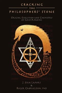 Cracking the Philosophers' Stone: Origins, Evolution and Chemistry of Gold-Making (Paperback Color Edition) - Laport, J.