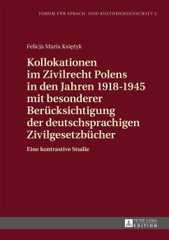 Kollokationen im Zivilrecht Polens in den Jahren 1918-1945 mit besonderer Berücksichtigung der deutschsprachigen Zivilgesetzbücher - Ksiezyk, Felicja
