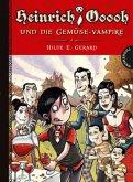 Heinrich Ooooh und die Gemüse-Vampire / Heinrich Ooooh Bd.2 (Mängelexemplar)