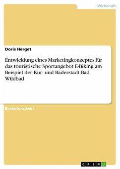 Entwicklung eines Marketingkonzeptes für das touristische Sportangebot E-Biking am Beispiel der Kur- und Bäderstadt Bad Wildbad (eBook, ePUB)