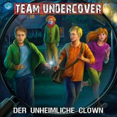 Team Undercover, Folge 6: Der unheimliche Clown (MP3-Download)